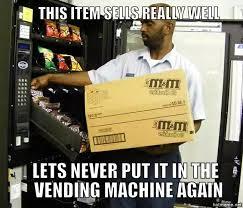 Vending Machine Meme Best Vending Machine Guy Logic AdviceAnimals
