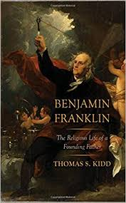 benjamin franklin the religious life of a founding father thomas  benjamin franklin the religious life of a founding father thomas s kidd 9780300217490 amazon com books