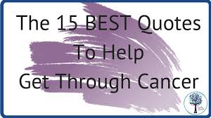 Quotes About Cancer Extraordinary The 48 BEST Quotes To Help Get Through Cancer