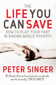 the most good you can do how effective altruism is changing ideas the life you can save how to play your part in ending world poverty