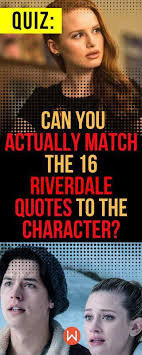 Riverdale Quotes Mesmerizing Quiz Can You Actually Match The 48 Riverdale Quotes To The