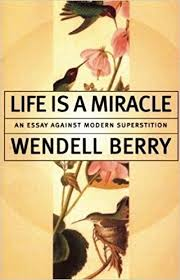 life is a miracle an essay against modern superstition wendell  life is a miracle an essay against modern superstition wendell berry 9781582431413 com books