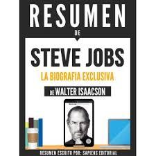 Resumen De Steve Jobs La Biografia Exclusiva De Walter Isaacson