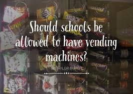 Vending Machine Debate Beauteous Should Schools Be Allowed To Have Vending Machines