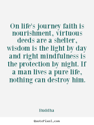 Quotes Life Journey On life's journey faith is nourishment virtuous deeds Buddha life 94