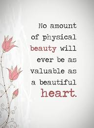 Inspirational Love Quotes Beauty Never Valuable As A Beautiful Heart Awesome Beauti Full Love Qutes