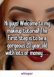wele to my makeup tutorial the first step is to be a gorgeous 20 year old with lots of money fashion beauty funny makeup