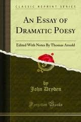 ravi bhaliya s assignment discuss john dryden s essay on dramatic  john dryden s an essay on dramatic poesy resents a brief discussion on the neoclassical theory of literature he defends the classical drama saying that it