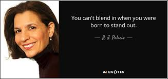 Stand Out Quotes Simple R J Palacio Quote You Can't Blend In When You Were Born To Stand