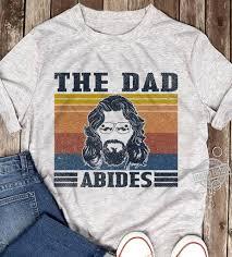 <b>The Dad abides</b> shirt