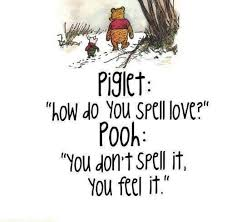 Winnie The Pooh Quotes About Love Extraordinary QUOTE] Winnie The Pooh On Love You Don't Spell It You Feel It