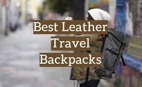 5 best leather travel backpacks