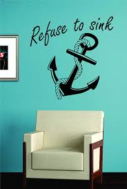 Small Picture Amazoncom Refuse To Sink Anchor With Rope Quote Design Decal