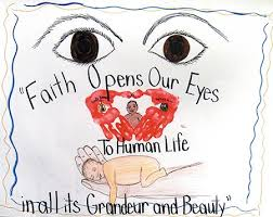 faith opens our eyes to human life in all its grandeur and beauty  2013 respect life poster essay and video contest winners