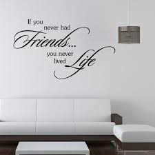 if you never had friends you never lived life inspirational wall decals sayings sticker art wall murals wall adhesives wall applique from magicforwall