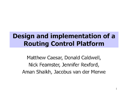 Design And Implementation Of A Routing Control Platform Design And Implementation Of A Routing Control Platform