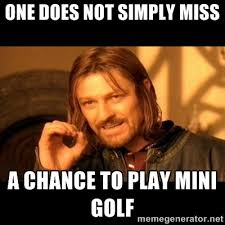 one does not simply miss a chance to play mini golf - One does not ... via Relatably.com