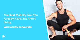 The Best Mobility Tool You Already Have, But Aren't Using with Aaron  Alexander - Beyond Macros