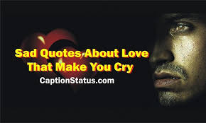Sad Quotes About Love That Make You Cry 40 Broken Heart Status Fascinating Love Crying Quotes Pic