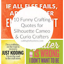 Crafting Quotes Mesmerizing 48 Funny Crafting Quotes For Silhouette And Cricut Crafters