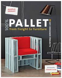 Image Modern One Hundred Percent Pallet From Freight To Furniture 20 Diy Designer Projects By Drouet Aurelie Metropolis Bookshop Cut The Wood One Hundred Percent Pallet From Freight To Furniture 20 Diy Designer