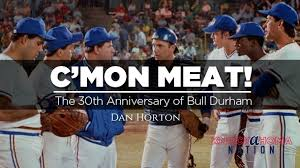 "Bull Durham Quotes Inspiration Come On Meat"" Bull Durham's 48th Anniversary"