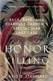 honor killing race rape and clarence darrow s spectacular last honor killing race rape and clarence darrow s spectacular last case david e stannard 9780143036630 com books