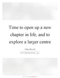 New Chapter In Life Quotes Delectable Time To Open Up A New Chapter In Life And To Explore A Larger