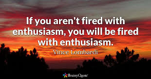 If You Aren't Fired With Enthusiasm You Will Be Fired With Classy Lombardi Quotes