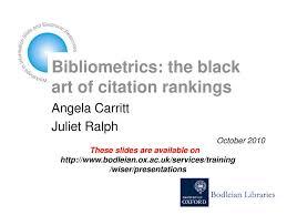 Bibliometrics The Black Art Of Citation Rankings Ppt Download