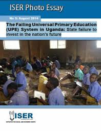 the failing universal primary education upe system in uganda   the failing universal primary education upe system in uganda state failure to invest in the nation s future