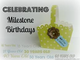 Celebrating Milestone Birthdays Celebrate Every Day With Me