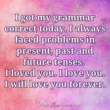 Love You Forever Quotes Cool I Got My Grammar Correct Today I Always Faced Problems In Present