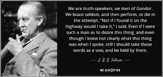 The Vow Quotes Stunning J R R Tolkien Quote We Are Truthspeakers We Men Of Gondor We