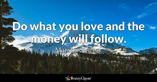 Do What You Love Quotes Awesome Do What You Love And The Money Will Follow Marsha Sinetar