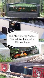 so those are some inspiring ideas of above ground koi pond with glass you can copy to remodel or build your own pond in your backyard