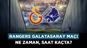 Rangers Galatasaray maçı ne zaman, saat kaçta? Rangers Galatasaray maçı  hangi kanalda? - Haberler - Diriliş Postası