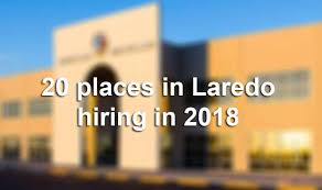 companies hiring at the start of 2018 in laredo according to jobs and recruiting website