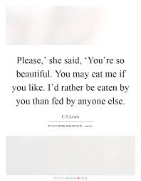 Youre So Beautiful Quotes Best Of Please' She Said 'You're So Beautiful You May Eat Me If