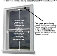inside mount storm snaps are not to be used on exterior windows you must use either exterior trim or blind stop mounted on type storm snaps for