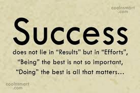 "Best Quotes About Success Success does not lie in ""Results"" but in ""Efforts"" ""Being"" the best 62"