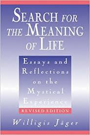 search for the meaning of life essays and reflections on the  search for the meaning of life essays and reflections on the mystical experience revised edition