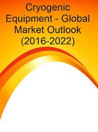 Chart Industries India Cryogenic Equipment Global Market Outlook 2016 2022