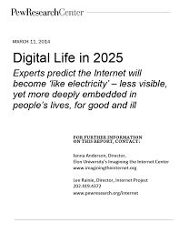pew future of the internet survey report experts predict among the key themes emerging from nearly 1 500 respondents answers were the internet will be invisibly interwoven in daily life it could be much more