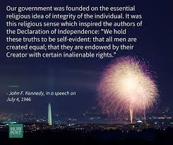 Christian Independence Day Quotes Best Of This JFK Quote Captures The Spiritual Soul Of Fourth Of July HuffPost