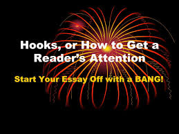 hooks and leads start your essay off a bang ppt  2 hooks or how to get a reader s attention start your essay off a bang