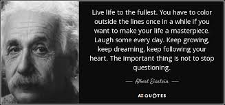 Live Life To The Fullest Quotes Gorgeous Albert Einstein Quote Live Life To The Fullest You Have To Color