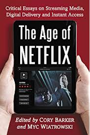 com netflixed the epic battle for america s eyeballs  the age of netflix critical essays on streaming media digital delivery and instant access