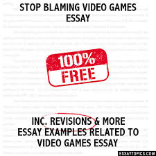 blaming video games essay stop blaming video games essay