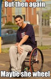 funniest images • drake meme in wheelchair via Relatably.com